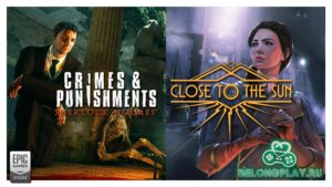 Две отличных игры Close To The Sun и Sherlock Holmes: Crimes and Punishments раздаются в EGS