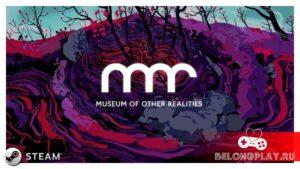 Museum of Other Realities – добавляем VR галерею в Steam бесплатно с DLC