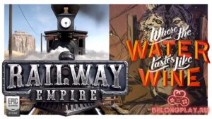 2 игры: Railway Empire и Where The Water Tastes Like Wine в раздаче от Epic