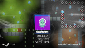 Халявная раздача Steam-игры Sometimes: Success Requires Sacrifice
