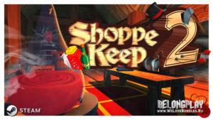 Обзор игры Shoppe Keep 2 – приключения успешного продавца в раннем доступе