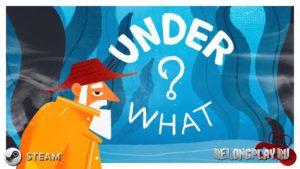 В Steam вышла Under what? – бесплатная история о рыбаке