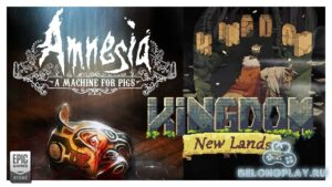 Amnesia: A Machine for Pigs и Kingdom New Lands в раздаче от EGS